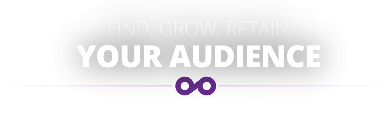 Find, grow, and retain your audience